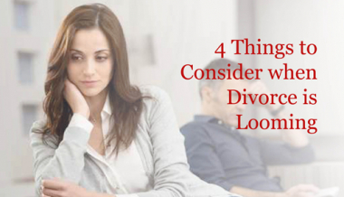 4 Things to Consider when Divorce is Looming